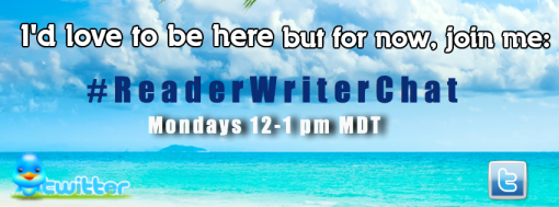 #ReaderWriterChat on Twitter Mondays from 12-1:00 p.m. Mountain Daylight Time