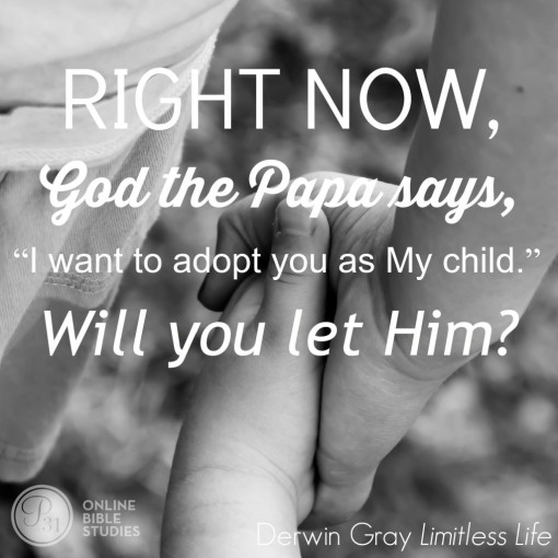 "Right now, God the Papa says, ""I want to adopt you as My child."" Will you let Him?"